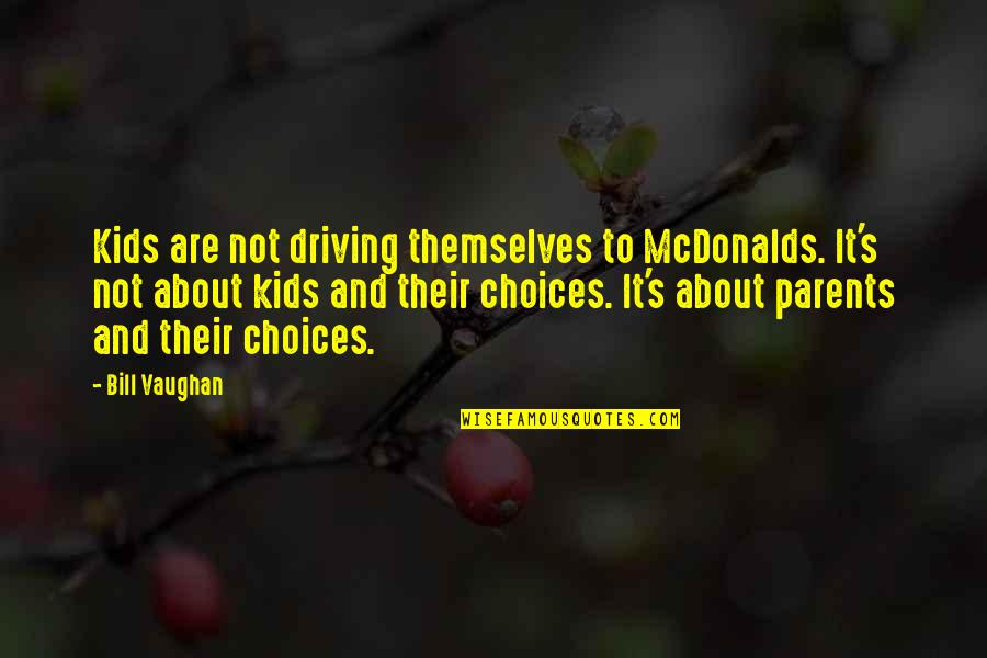 Mcdonalds's Quotes By Bill Vaughan: Kids are not driving themselves to McDonalds. It's
