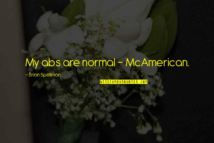 Mcdonalds's Quotes By Brian Spellman: My abs are normal - McAmerican.