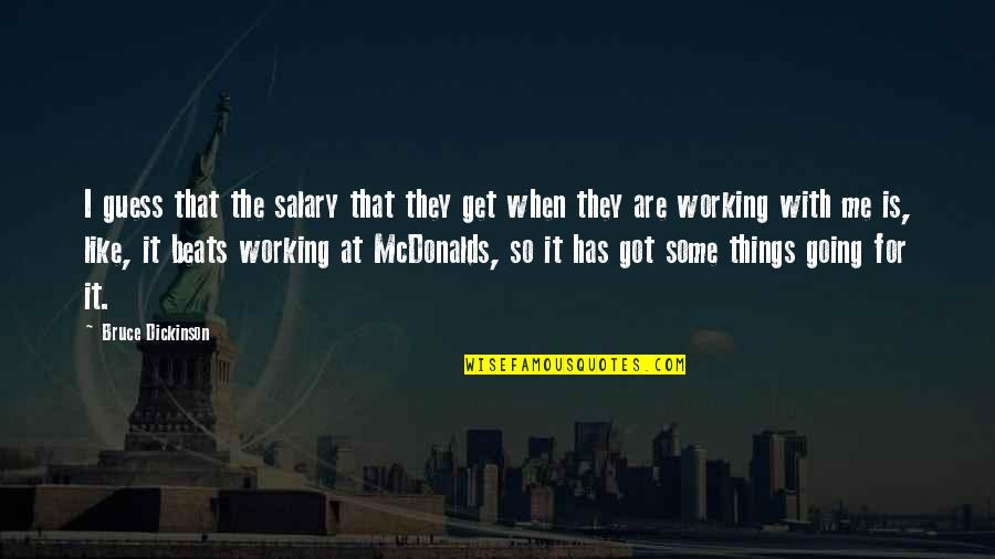 Mcdonalds's Quotes By Bruce Dickinson: I guess that the salary that they get
