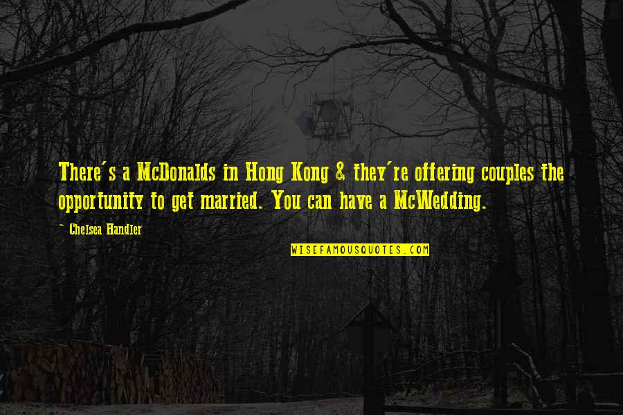 Mcdonalds's Quotes By Chelsea Handler: There's a McDonalds in Hong Kong & they're