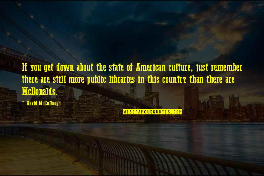 Mcdonalds's Quotes By David McCullough: If you get down about the state of