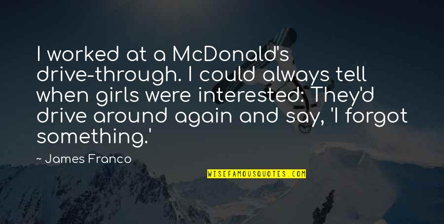 Mcdonalds's Quotes By James Franco: I worked at a McDonald's drive-through. I could