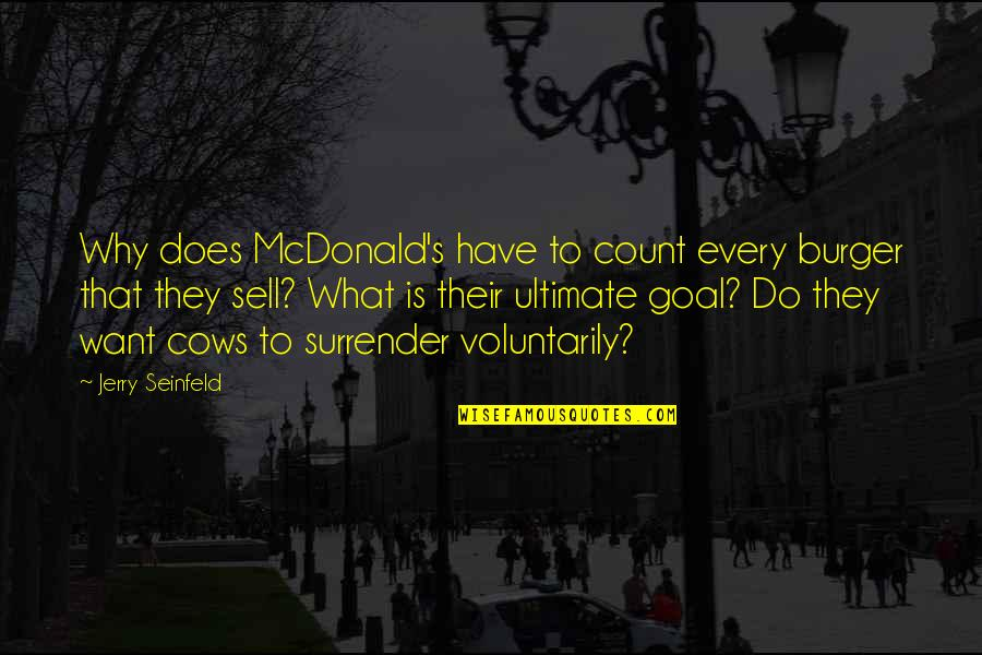 Mcdonalds's Quotes By Jerry Seinfeld: Why does McDonald's have to count every burger