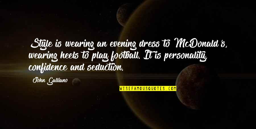 Mcdonalds's Quotes By John Galliano: Style is wearing an evening dress to McDonald's,