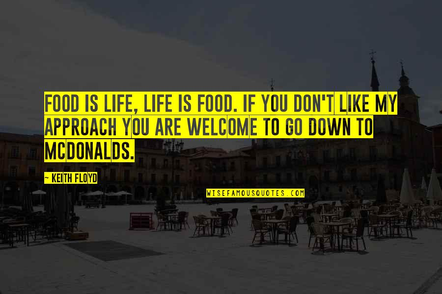 Mcdonalds's Quotes By Keith Floyd: Food is life, life is food. If you