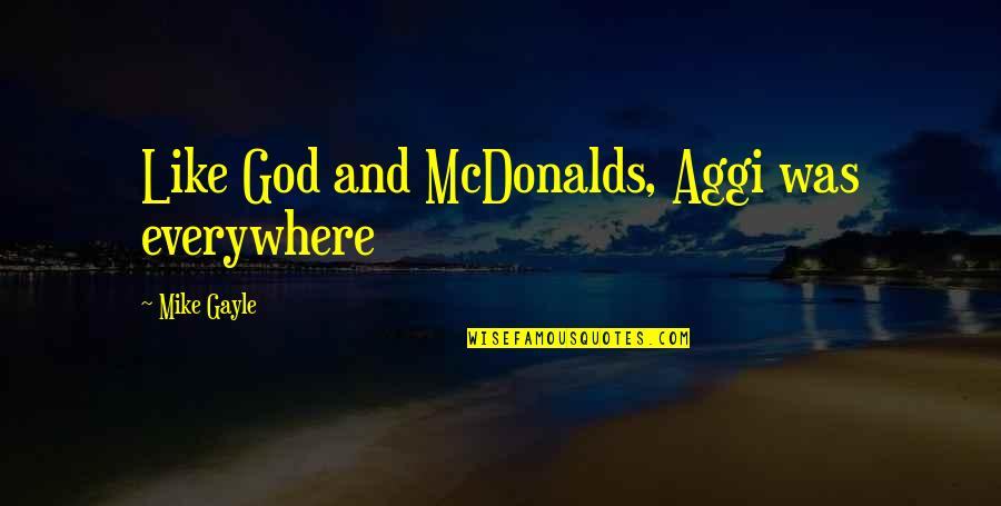 Mcdonalds's Quotes By Mike Gayle: Like God and McDonalds, Aggi was everywhere