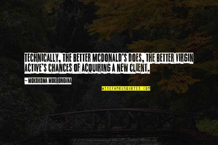 Mcdonalds's Quotes By Mokokoma Mokhonoana: Technically, the better McDonald's does, the better Virgin