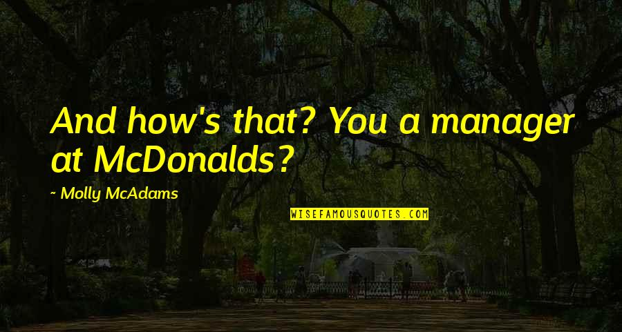 Mcdonalds's Quotes By Molly McAdams: And how's that? You a manager at McDonalds?