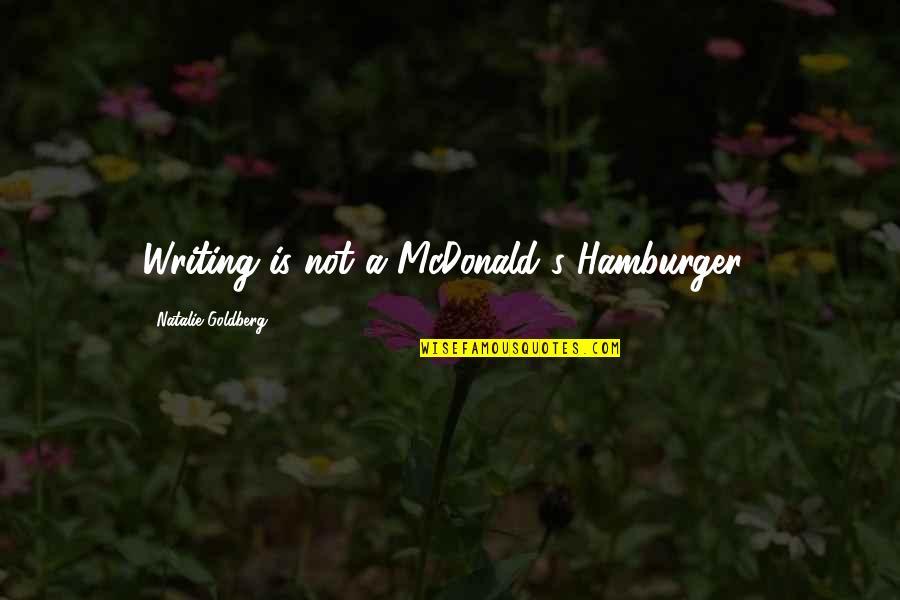 Mcdonalds's Quotes By Natalie Goldberg: Writing is not a McDonald's Hamburger..