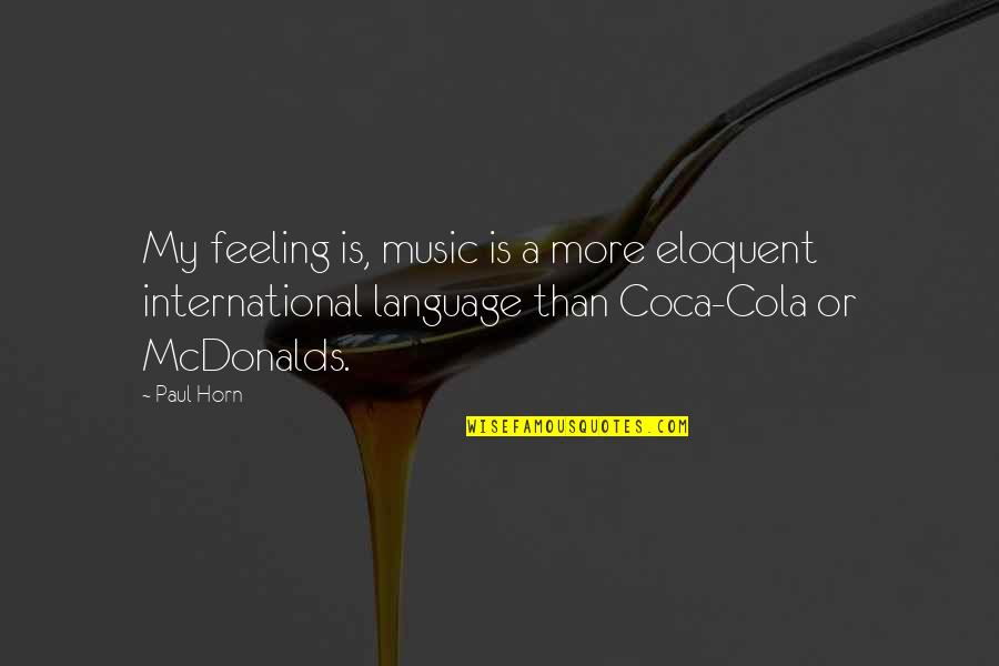 Mcdonalds's Quotes By Paul Horn: My feeling is, music is a more eloquent