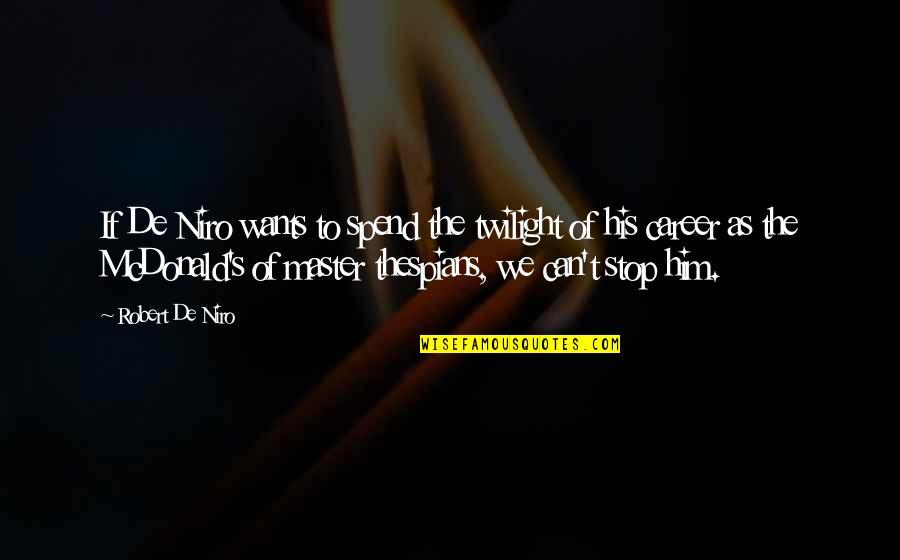 Mcdonalds's Quotes By Robert De Niro: If De Niro wants to spend the twilight