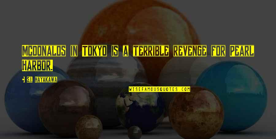 Mcdonalds's Quotes By S.I. Hayakawa: McDonalds in Tokyo is a terrible revenge for