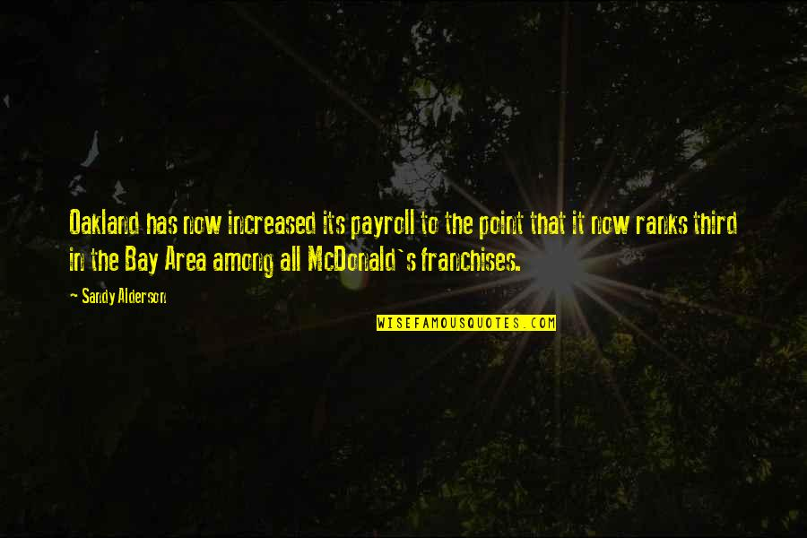 Mcdonalds's Quotes By Sandy Alderson: Oakland has now increased its payroll to the