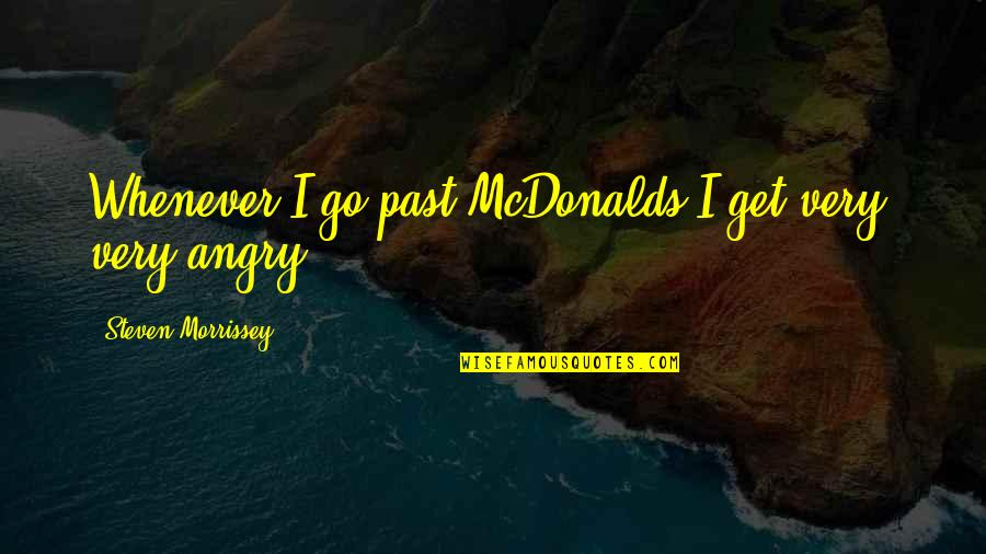 Mcdonalds's Quotes By Steven Morrissey: Whenever I go past McDonalds I get very,