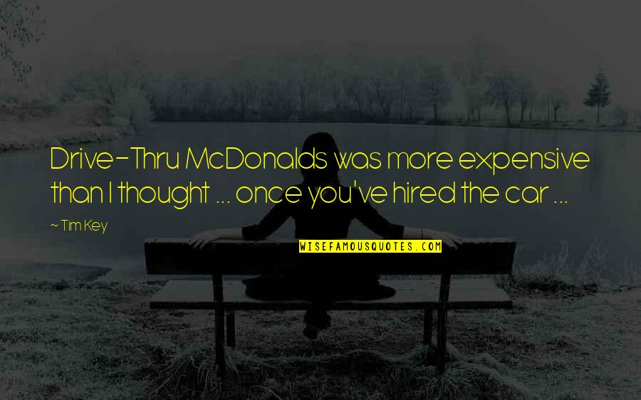 Mcdonalds's Quotes By Tim Key: Drive-Thru McDonalds was more expensive than I thought
