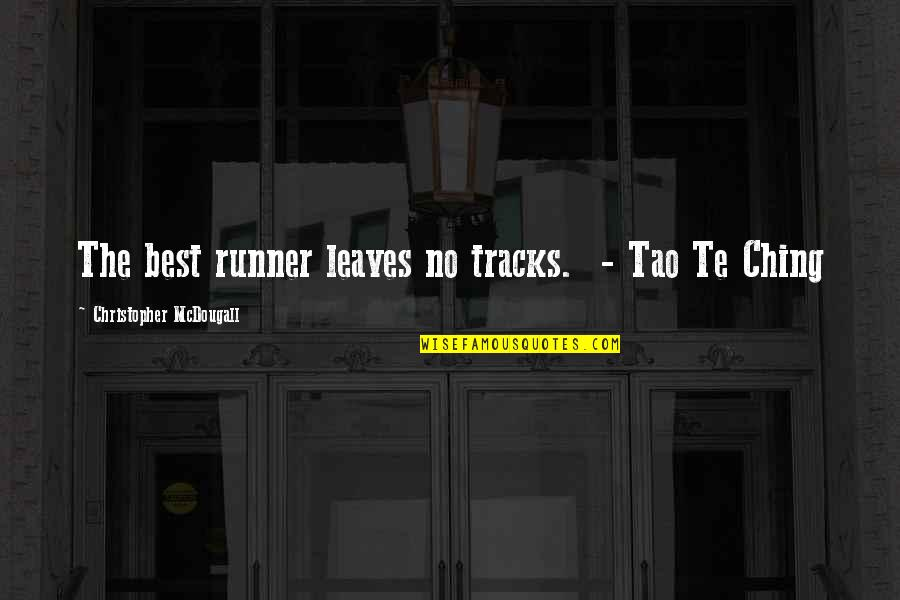 Mcdougall Quotes By Christopher McDougall: The best runner leaves no tracks. - Tao