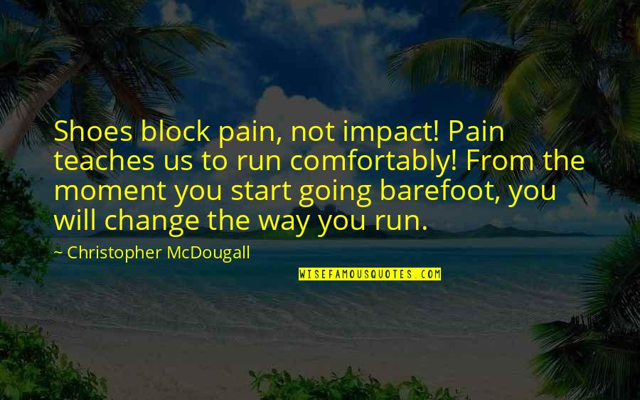 Mcdougall Quotes By Christopher McDougall: Shoes block pain, not impact! Pain teaches us