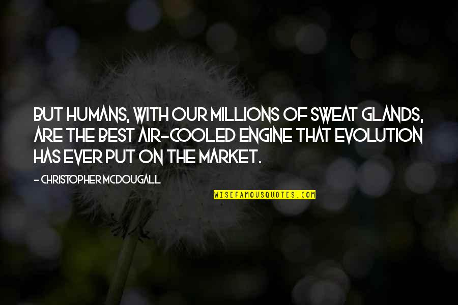 Mcdougall Quotes By Christopher McDougall: But humans, with our millions of sweat glands,