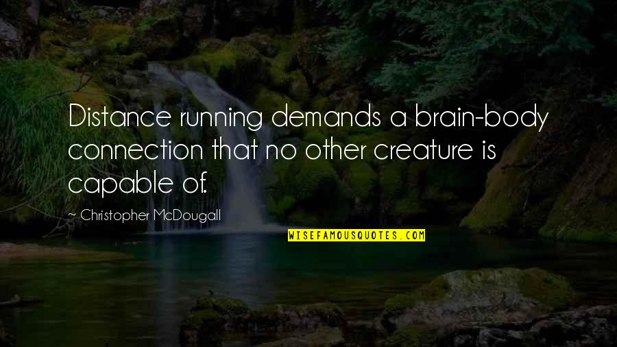 Mcdougall Quotes By Christopher McDougall: Distance running demands a brain-body connection that no