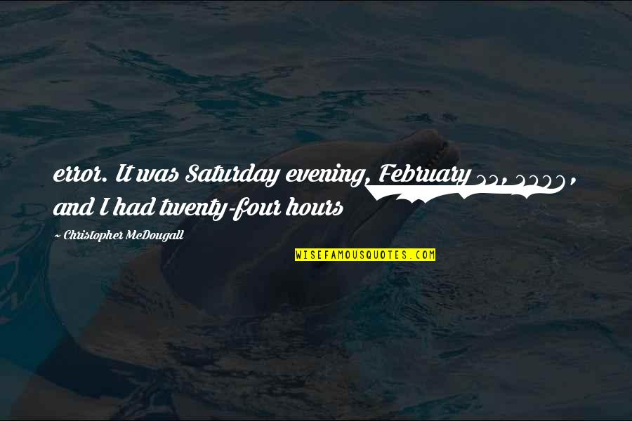 Mcdougall Quotes By Christopher McDougall: error. It was Saturday evening, February 25, 2006,