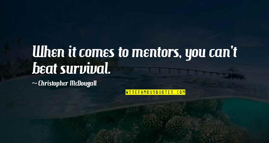 Mcdougall Quotes By Christopher McDougall: When it comes to mentors, you can't beat