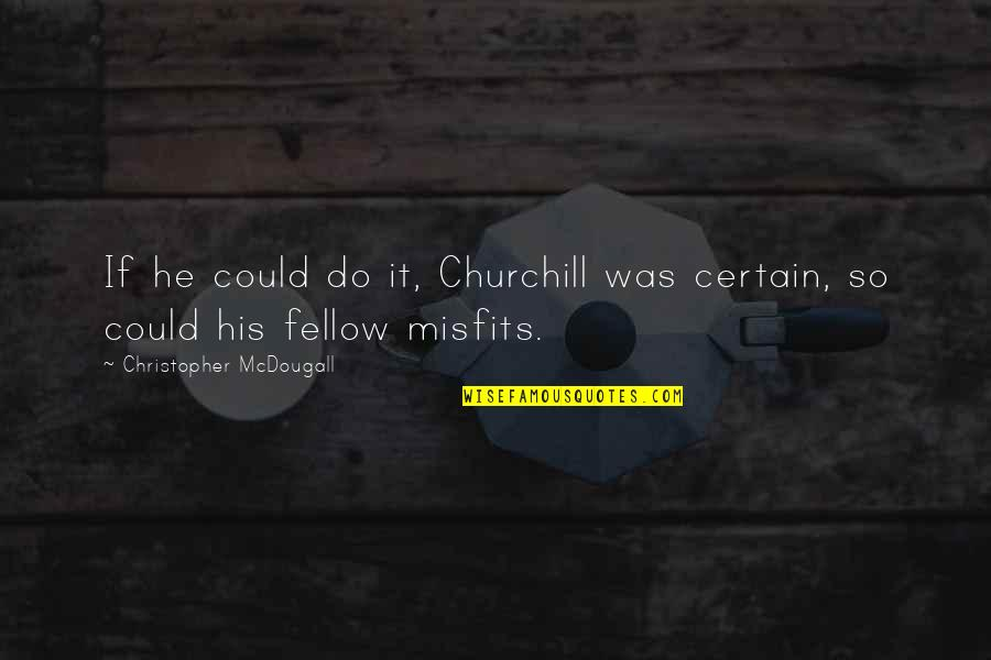 Mcdougall Quotes By Christopher McDougall: If he could do it, Churchill was certain,