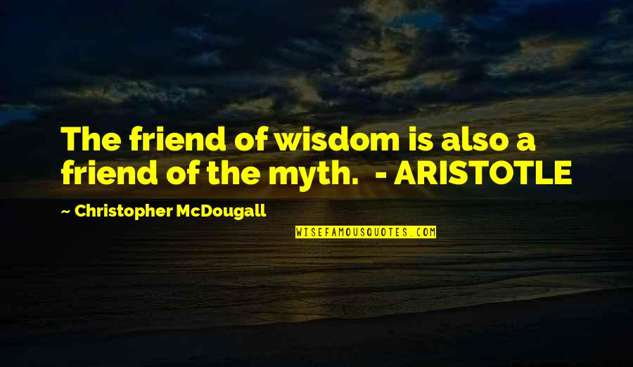Mcdougall Quotes By Christopher McDougall: The friend of wisdom is also a friend