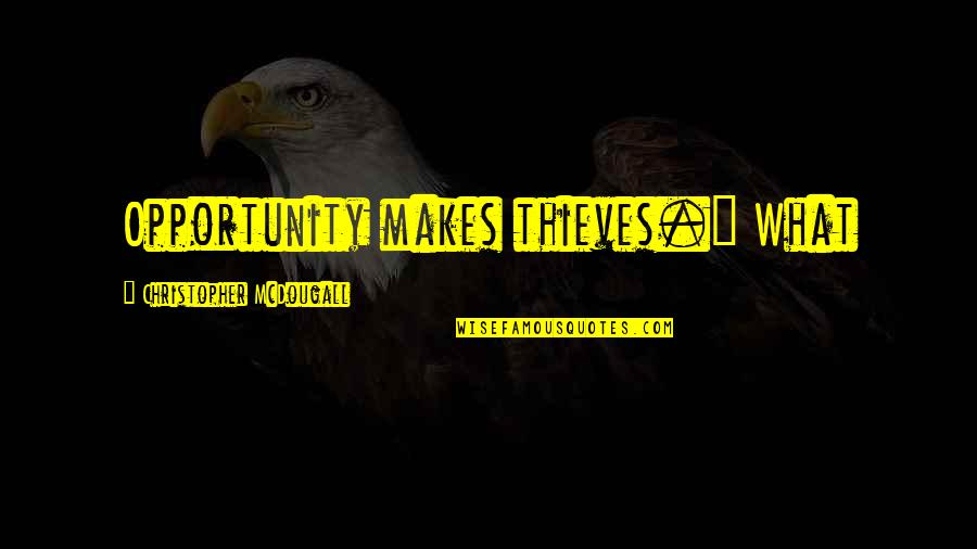 """Mcdougall Quotes By Christopher McDougall: Opportunity makes thieves."""" What"""