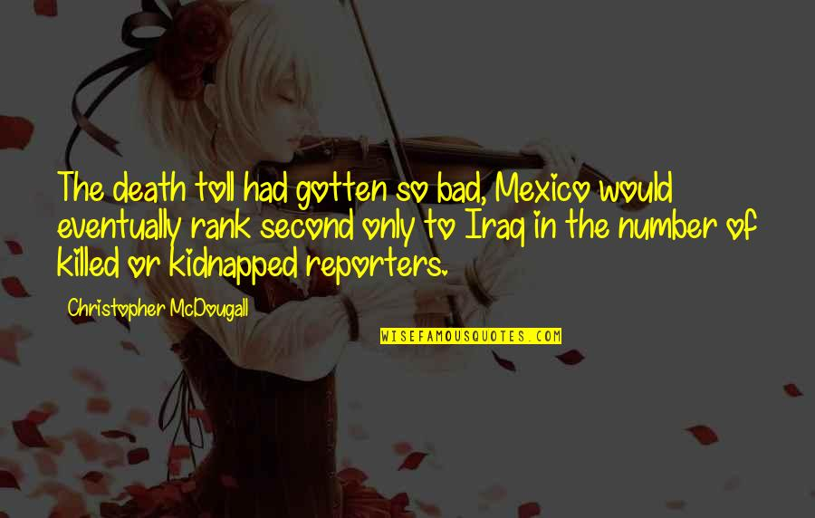 Mcdougall Quotes By Christopher McDougall: The death toll had gotten so bad, Mexico