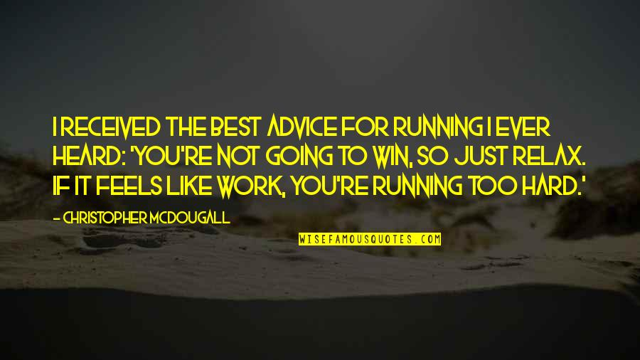 Mcdougall Quotes By Christopher McDougall: I received the best advice for running I
