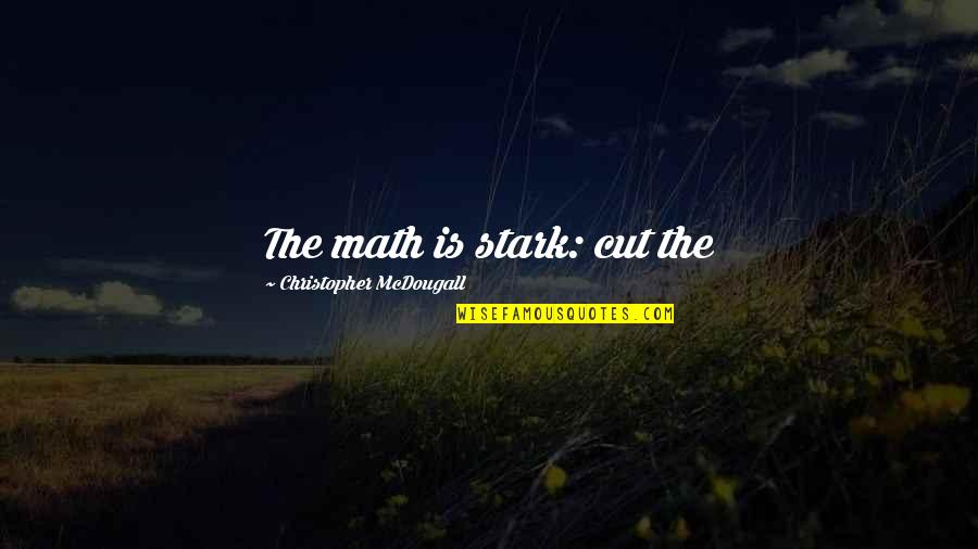 Mcdougall Quotes By Christopher McDougall: The math is stark: cut the