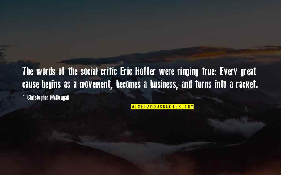 Mcdougall Quotes By Christopher McDougall: The words of the social critic Eric Hoffer