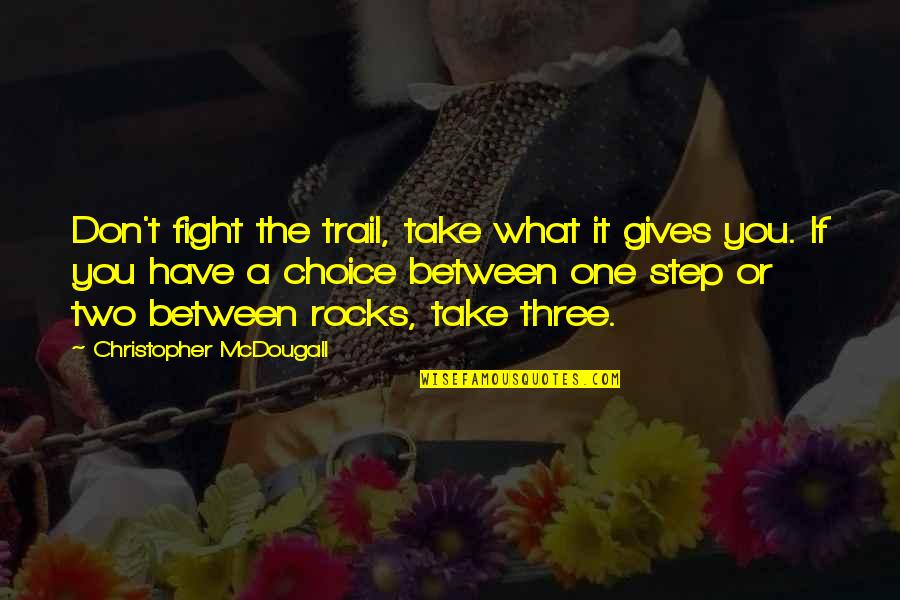 Mcdougall Quotes By Christopher McDougall: Don't fight the trail, take what it gives