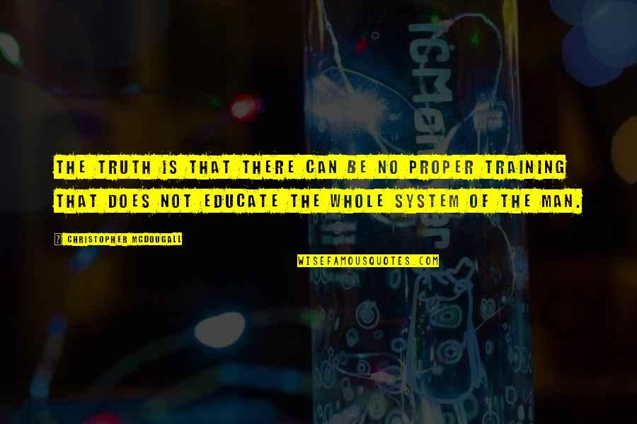 Mcdougall Quotes By Christopher McDougall: The truth is that there can be no