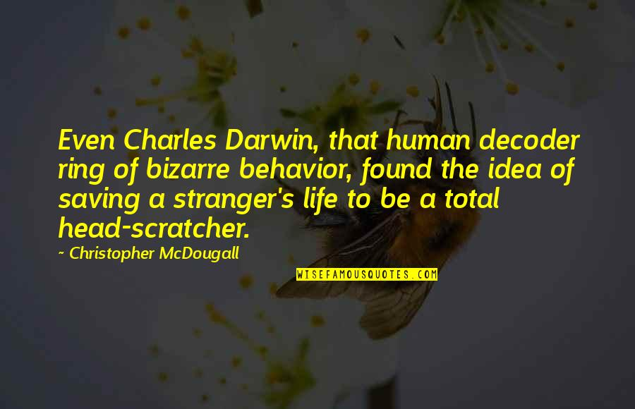Mcdougall Quotes By Christopher McDougall: Even Charles Darwin, that human decoder ring of