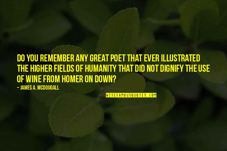 Mcdougall Quotes By James A. McDougall: Do you remember any great poet that ever