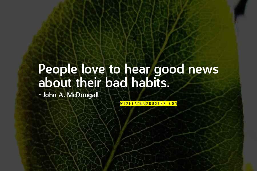 Mcdougall Quotes By John A. McDougall: People love to hear good news about their
