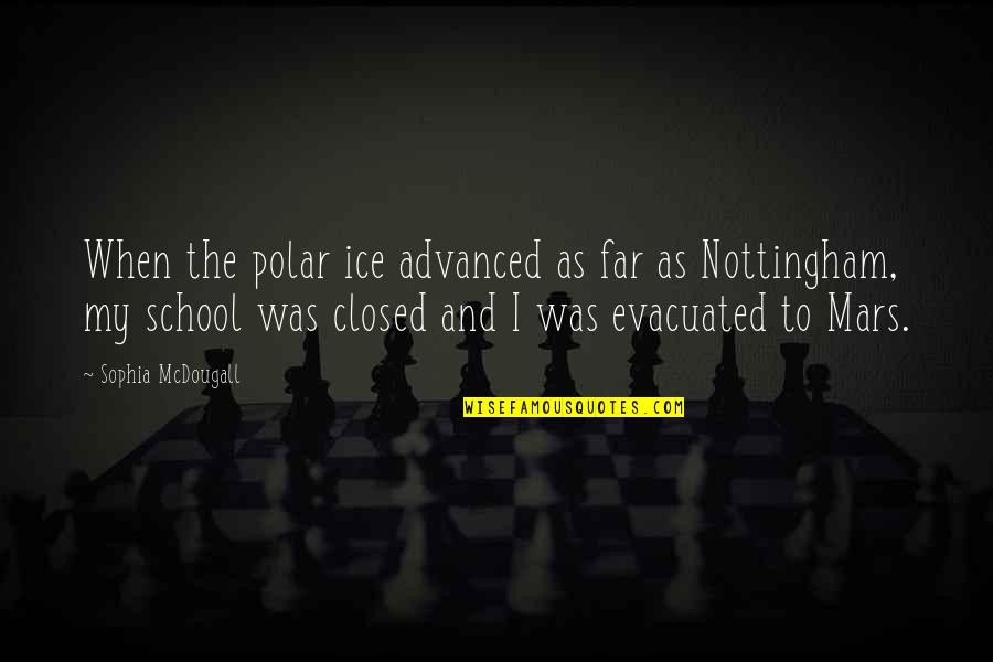 Mcdougall Quotes By Sophia McDougall: When the polar ice advanced as far as
