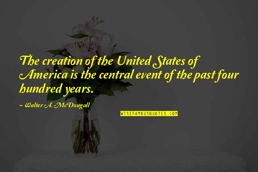 Mcdougall Quotes By Walter A. McDougall: The creation of the United States of America