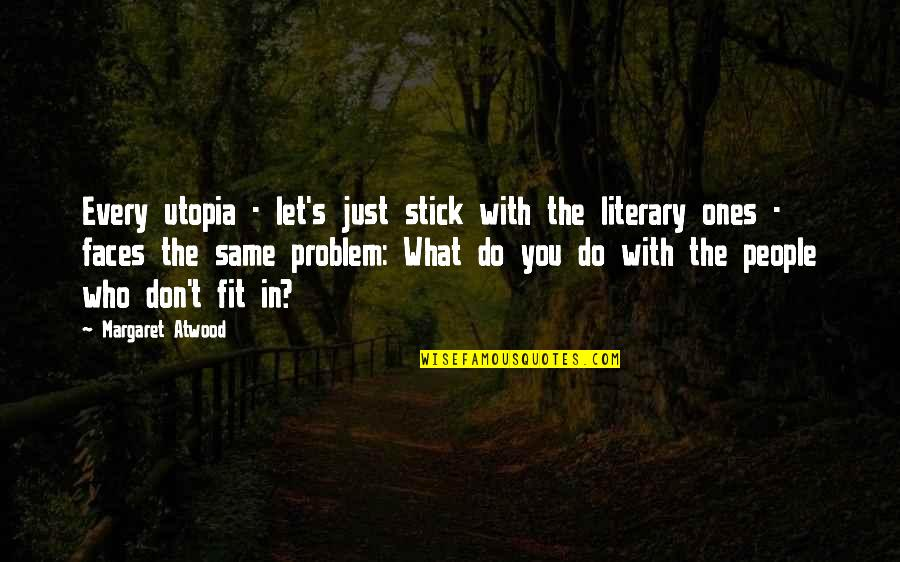 Mceyes Quotes By Margaret Atwood: Every utopia - let's just stick with the