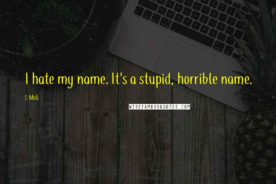 McG quotes: I hate my name. It's a stupid, horrible name.