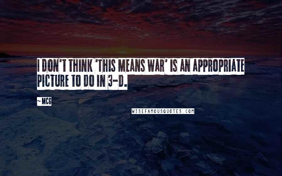 McG quotes: I don't think 'This Means War' is an appropriate picture to do in 3-D.