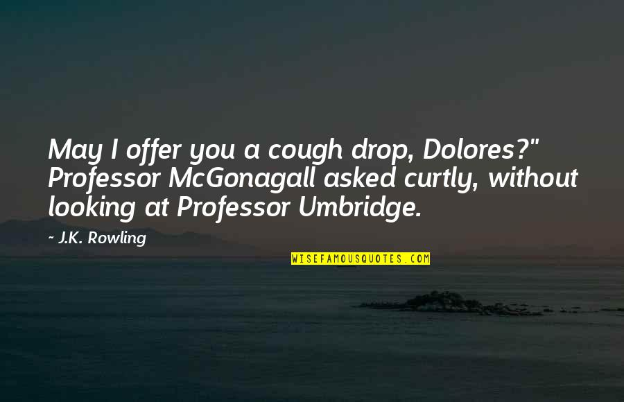 Mcgonagall Umbridge Quotes By J.K. Rowling: May I offer you a cough drop, Dolores?""
