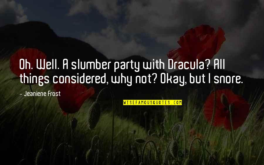 Mcgonagall Umbridge Quotes By Jeaniene Frost: Oh. Well. A slumber party with Dracula? All