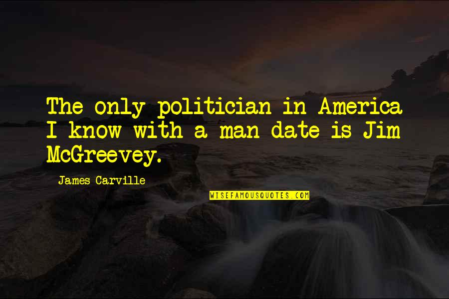 Mcgreevey Quotes By James Carville: The only politician in America I know with