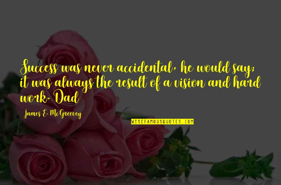 Mcgreevey Quotes By James E. McGreevey: Success was never accidental, he would say; it