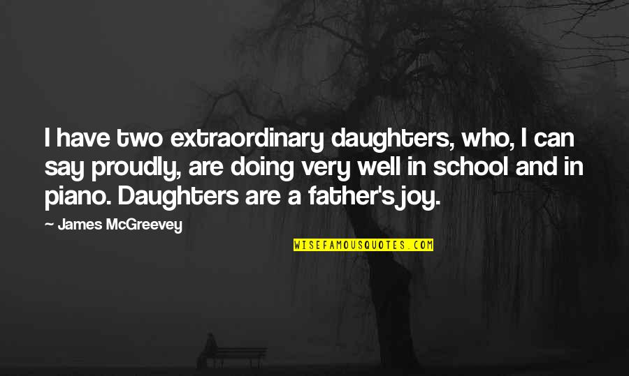 Mcgreevey Quotes By James McGreevey: I have two extraordinary daughters, who, I can