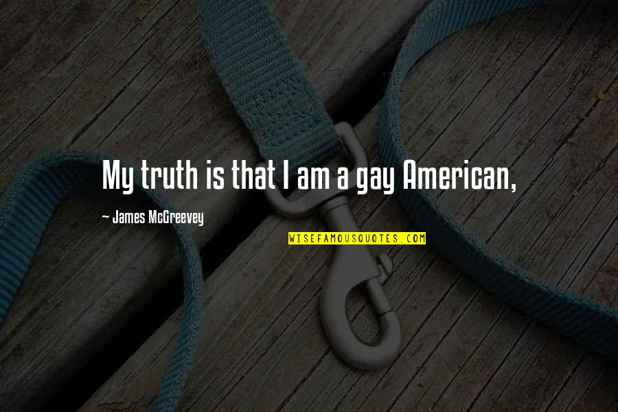 Mcgreevey Quotes By James McGreevey: My truth is that I am a gay