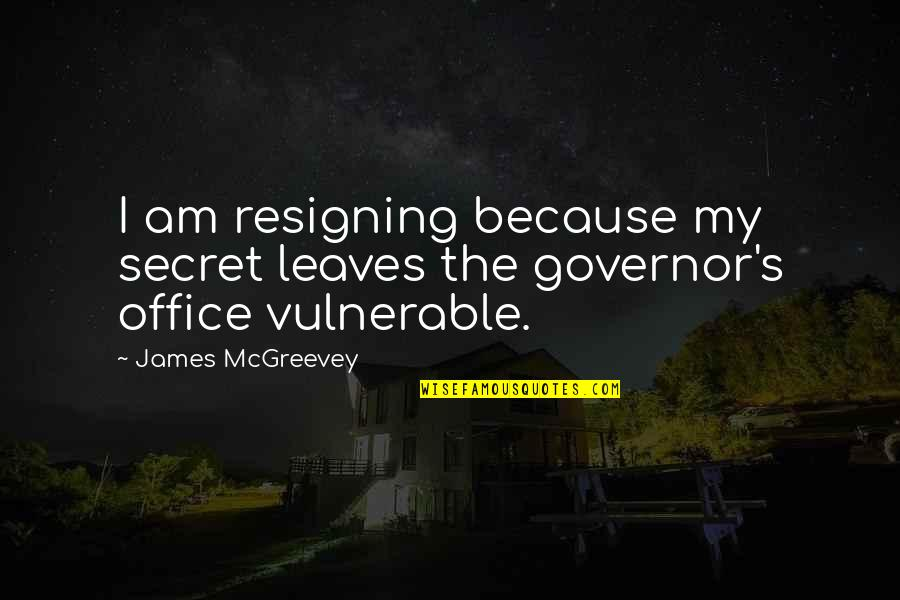 Mcgreevey Quotes By James McGreevey: I am resigning because my secret leaves the