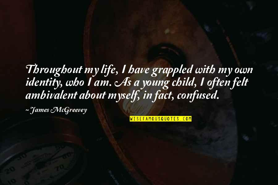 Mcgreevey Quotes By James McGreevey: Throughout my life, I have grappled with my